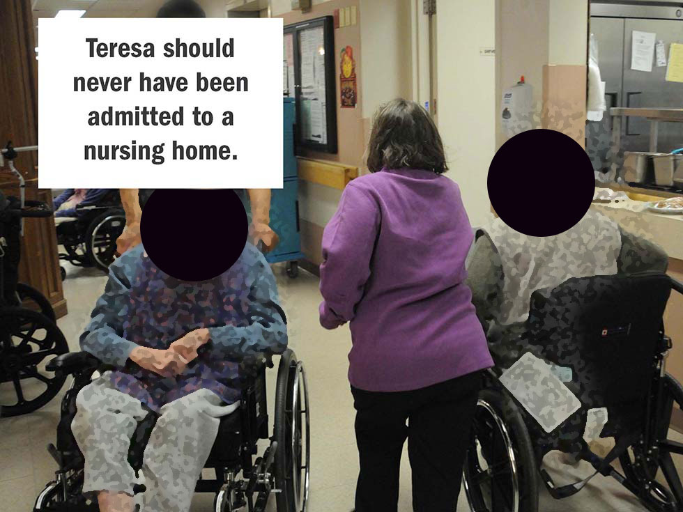 Teresa should never have been admitted to a nursing home.