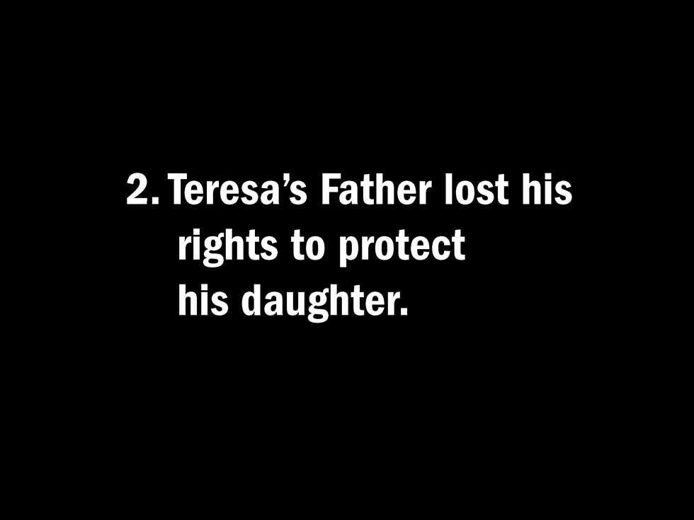 2. Teresa's Father lost his rights to protect his daughter.