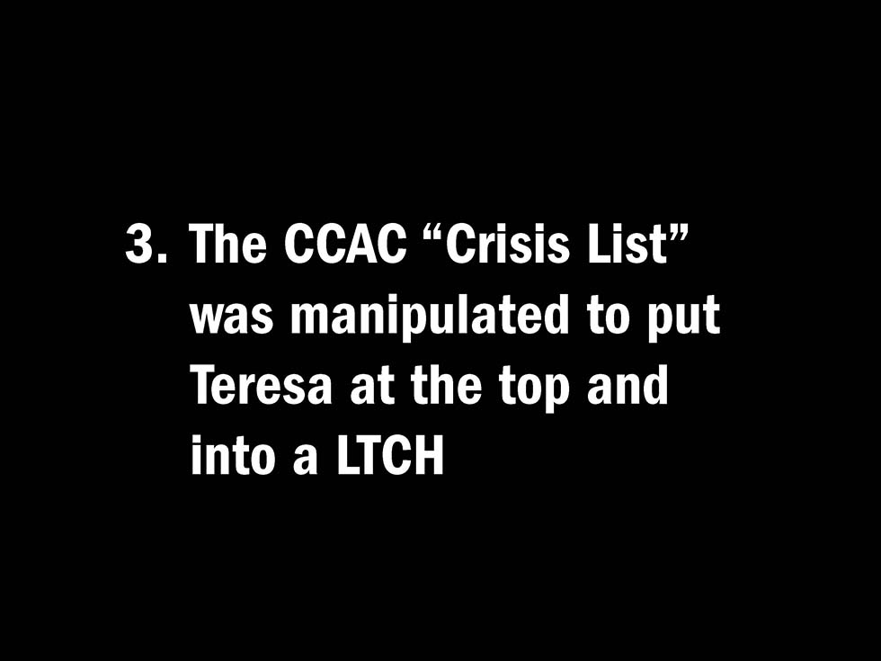 "3. The CCAC ""Crisis List"" was manipulated to put Teresa at the top and into a LTCH"