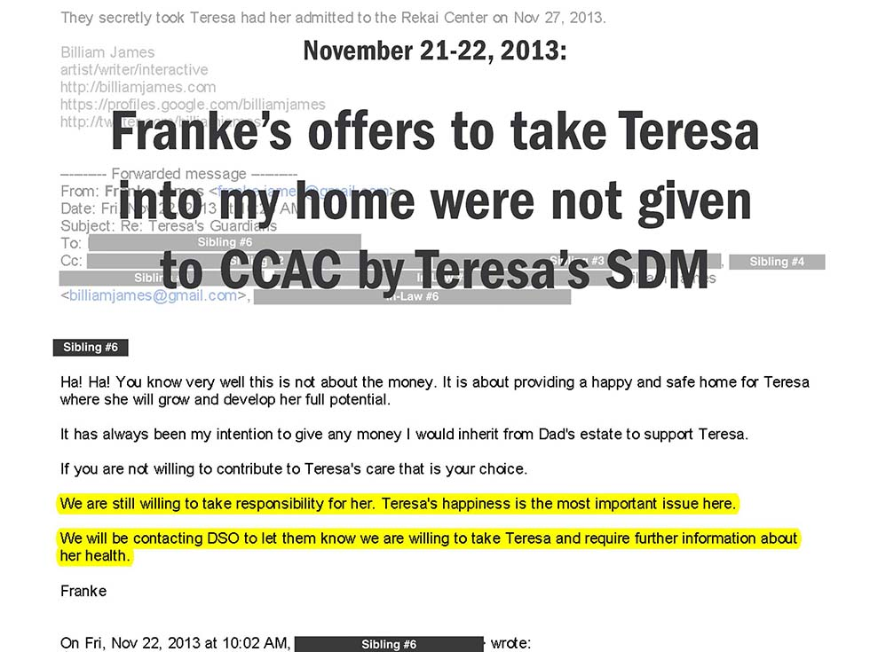 November 21-22, 2013: Franke's offers to take Teresa into my home were not given to CCAC by Teresa's SDM