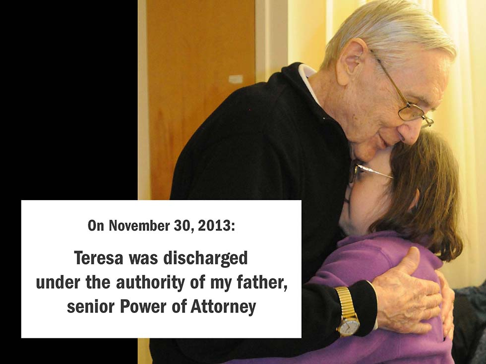 On November 30, 2013: Teresa was discharged under the authority of my father, senior Power of Attorney