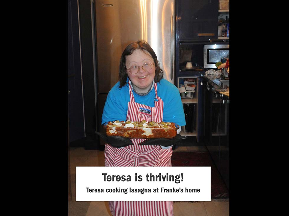 Teresa is thriving! Teresa cooking lasagna at my home