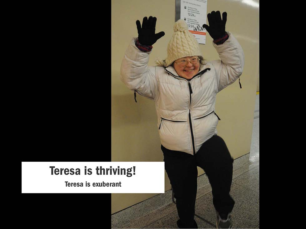 Teresa is thriving! Teresa is exuberant