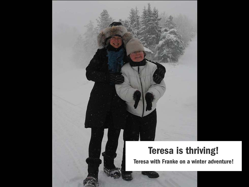 Teresa is thriving! Teresa with me on a winter adventure!