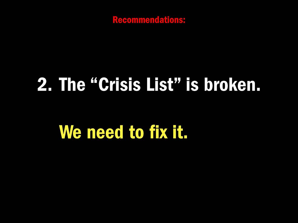 "Recommendations: 2. The ""Crisis List"" is broken. We need to fix it."